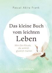 Das kleine Buch vom leichten Leben - Mini-Zen-Rituale, die wirklich glücklich machen