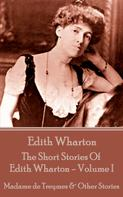 Edith Wharton: The Short Stories Of Edith Wharton - Volume I