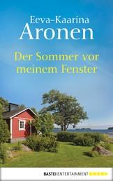 Der Sommer vor meinem Fenster - Roman