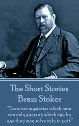 "The Short Stories Of Bram Stoker - Volume 1 - ""There are mysteries which men can only guess at, which age by age they may solve only in part."""