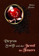 Tobias Fischer: Veyron Swift und das Juwel des Feuers ★★