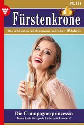 Fürstenkrone 171 – Adelsroman - Die Champagnerprinzessin