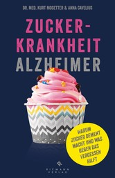 Zuckerkrankheit Alzheimer - Warum Zucker dement macht und was gegen das Vergessen hilft.
