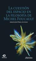 Adrián, José Perea: La cuestión del espacio en la filosofía de Michel Foucault