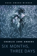 Charlie Jane Anders: Six Months, Three Days ★★★★