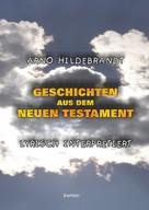 Arno Hildebrandt: Geschichten aus dem Neuen Testament - Lyrisch interpretiert