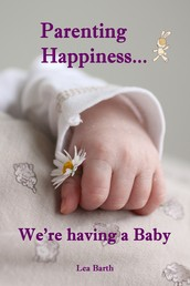 Parenting Happiness...We're having a Baby - All about pregnancy, birth, breastfeeding, hospital bag, baby equipment and baby sleep! (Pregnancy guide for expectant parents)