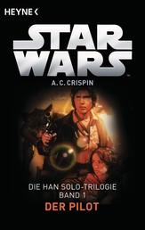 Star Wars™: Der Pilot - Die Han-Solo-Trilogie - Band 1 - Roman