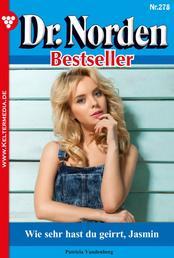 Dr. Norden Bestseller 278 – Arztroman - Wie sehr hast du geirrt, Jasmin