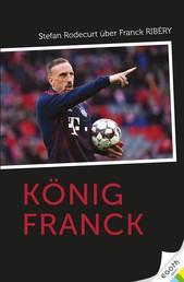 König Franck - Stefan Rodecurt über Franck Ribéry