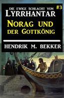 Hendrik M. Bekker: Norag und der Gottkönig: Die Ewige Schlacht von Lyrrhantar #3