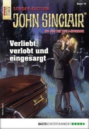 John Sinclair Sonder-Edition 75 - Horror-Serie - Verliebt, verlobt und eingesargt