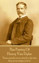 """The Poetry Of Henry Van Dyke - """"Some people are so afraid to die that they never begin to live."""""""