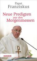 Franziskus (Papst): Neue Predigten aus den Morgenmessen