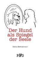 Silvia Hüllenkremer: Der Hund als Spiegel der Seele