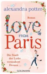 Love from Paris - Die Stadt der Liebe verzaubert Herzen... - Roman