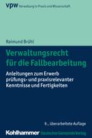 Raimund Brühl: Verwaltungsrecht für die Fallbearbeitung