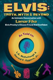 Elvis: Truth, Myth & Beyond - An Intimate Conversation With Lamar Fike, Elvis' Closest Friend & Confidant