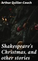Arthur Quiller-Couch: Shakespeare's Christmas, and other stories