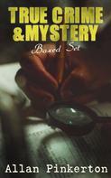 Allan Pinkerton: TRUE CRIME & MYSTERY Boxed Set
