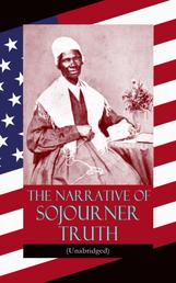 The Narrative of Sojourner Truth (Unabridged) - Including her famous Speech Ain't I a Woman? (Inspiring Memoir of One Incredible Woman)