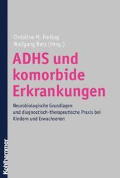 ADHS und komorbide Erkrankungen - Neurobiologische Grundlagen und diagnostisch-therapeutische Praxis bei Kindern und Erwachsenen