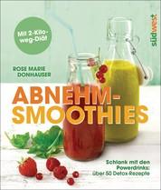 Abnehm-Smoothies - Schlank mit den Powerdrinks: über 50 Detox-Rezepte - Mit 2-Kilo-weg-Diät
