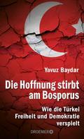 Yavuz Baydar: Die Hoffnung stirbt am Bosporus ★★★