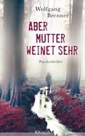Wolfgang Brenner: Aber Mutter weinet sehr ★★★