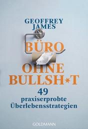 Büro ohne Bullshit - 49 praxiserprobte Überlebensstrategien