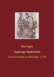 Augsburger Kupferstiche - aus der Sammlung von Alois Epple - 2. Teil