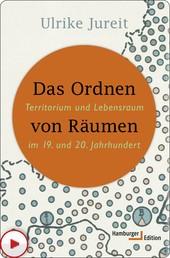 Das Ordnen von Räumen - Territorium und Lebensraum im 19. und 20. Jahrhundert