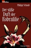 Philipp Schaab: Der süße Duft der Kobralilie ★★★