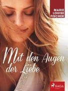 Marie Louise Fischer: Mit den Augen der Liebe