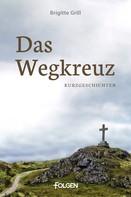 Brigitte Grill: Das Wegkreuz