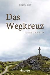Das Wegkreuz - Kurzgeschichten
