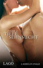 Fixed 3 - Tiefe Sehnsucht - Band 3