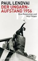 Paul Lendvai: Der Ungarnaufstand 1956