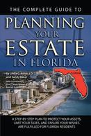 Linda C. Ashar: The Complete Guide to Planning Your Estate In Florida A Step-By-Step Plan to Protect Your Assets, Limit Your Taxes, and Ensure Your Wishes Are Fulfilled for Florida Residents
