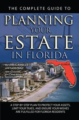 The Complete Guide to Planning Your Estate In Florida A Step-By-Step Plan to Protect Your Assets, Limit Your Taxes, and Ensure Your Wishes Are Fulfilled for Florida Residents