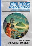 Wilson Tucker: GALAXIS SCIENCE FICTION, Band 1: DIE STADT IM MEER