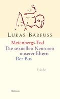 Lukas Bärfuss: Meienbergs Tod / Die sexuellen Neurosen unserer Eltern / Der Bus