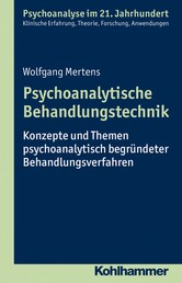 Psychoanalytische Behandlungstechnik - Konzepte und Themen psychoanalytisch begründeter Behandlungsverfahren