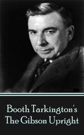 Booth Tarkington: The Gibson Upright