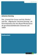 """Johannes Henning: Das """"Journal des Luxus und der Moden"""" und die """"Allgemeine Literatur-Zeitung"""" als Determinanten für den Raum Weimar-Jena als geschmacksbildendes Zentrum um 1800?"""