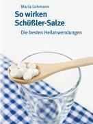 Maria Lohmann: So wirken Schüßler-Salze ★★★★