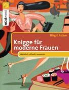 Birgit Adam: Knigge für moderne Frauen ★★