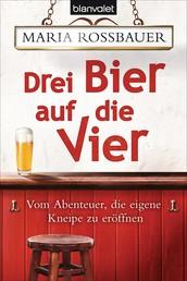 Drei Bier auf die Vier - Vom Abenteuer, die eigene Kneipe zu eröffnen