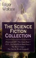 Edgar Wallace: Edgar Wallace: The Science Fiction Collection (Planetoid 127 + The Green Rust + 1925 - The Story of a Fatal Peace + The Black Grippe + The Day the World Stopped)