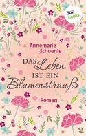 Annemarie Schoenle: Das Leben ist ein Blumenstrauß ★★★★